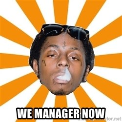 Lil Wayne Meme -  We Manager now