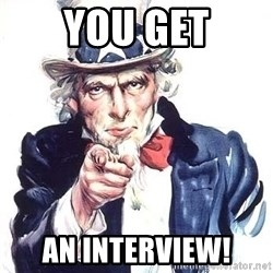 Uncle Sam - you get an interview!