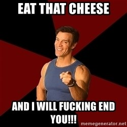 Tony Horton - Eat that cheese And i will fucking end you!!!