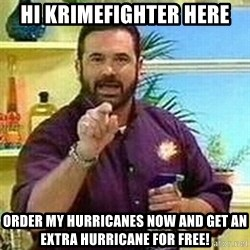 Badass Billy Mays - Hi Krimefighter here Order my Hurricanes NOW and get an extra hurricane for free!