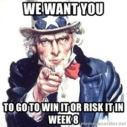 Uncle Sam - We want you TO GO TO win it or risk it in week 8