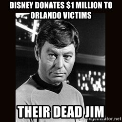 Leonard McCoy - Disney donates $1 million to Orlando Victims Their dead Jim