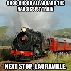 Success Train - choo choo!! All aboard the narcissist train Next stop; Lauraville.