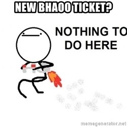 Nothing To Do Here (Draw) - New BHAOO ticket?