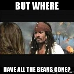 But why is the rum gone - but where have all the beans gone?