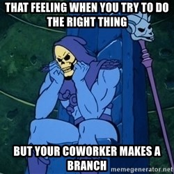 Skeletor sitting - that feeling when you try to do the right thing but your coworker makes a branch