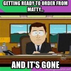 south park it's gone - Getting ready to order from matty... AND IT'S GONE