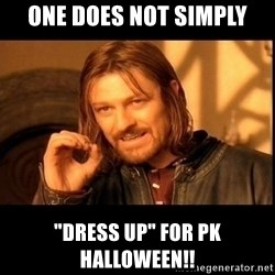 "one does not  - One Does not Simply ""Dress Up"" for PK Halloween!!"