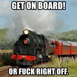 Success Train - Get on board!  Or FUCK right off.