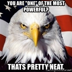 """Freedom Eagle  - You are """"one"""" of the most powerful? Thats pretty neat."""