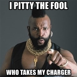 Mr T Fool - I Pitty The fool who takes my charger