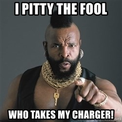 Mr T Fool - I pitty the fool who takes my charger!