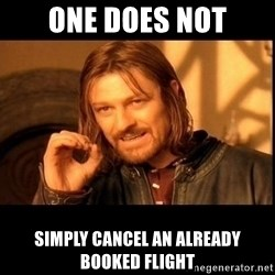 one does not  - one does not simply cancel an already booked flight