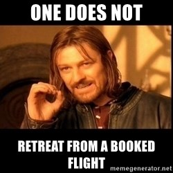 one does not  - one does not retreat from a booked flight