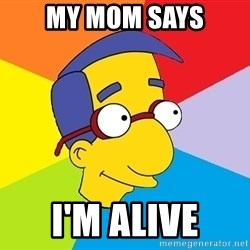 Milhouse - My mom says I'm alive