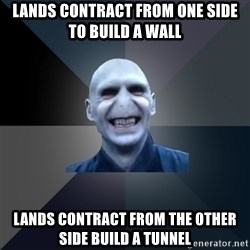 crazy villain - lands contract from one side to build a wall lands contract from the other side build a tunnel