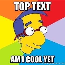 Milhouse - TOP TEXT Am I cool yet