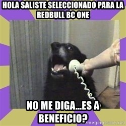 Yes, this is dog! - Hola saliste seleccionado para la Redbull BC One No me diga...es a beneficio?