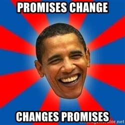 Obama - PROMISES CHANGE CHANGES PROMISES