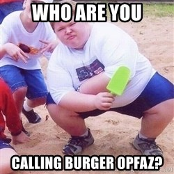 American Fat Kid - Who are you calling burger opfaz?
