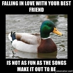 advice mallard - Falling in love with your best friend Is not as fun as the songs make it out to be