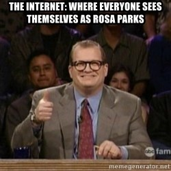 drew carey whose line is it anyway - The internet: where everyone sees themselves as Rosa Parks