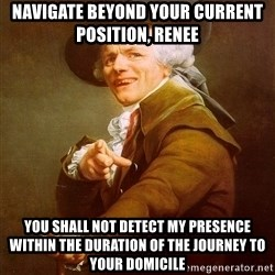 Joseph Ducreux - navigate beyond your current position, renee you shall not detect my presence within the duration of the journey to your domicile