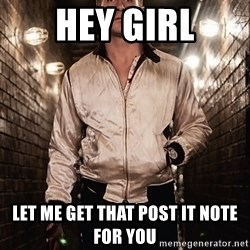 Ryan Gosling  - hey girl let me get that post it note for you