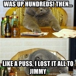 Poker Cat - Was up Hundreds! Then... like a puss, I lost it all to Jimmy