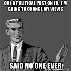 Chill out slut - Oh!  A political post on FB.  I'm going to change my views Said no one ever