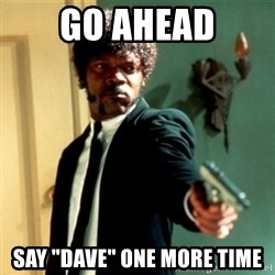 """Jules Say What Again - Go Ahead Say """"Dave"""" one more time"""