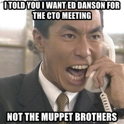 Chinese Factory Foreman - i told you i want ed danson for the CTO meeting not the muppet brothers