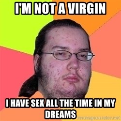 Gordo Nerd - I'm Not A Virgin I have Sex All The Time In My Dreams