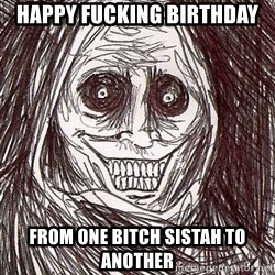 Shadowlurker - Happy Fucking Birthday from one bitch sistah to another