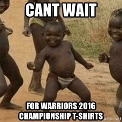 Success African Kid - CANT WAIT FOR WARRIORS 2016 CHAMPIONSHIP T-SHIRTS