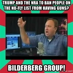 Alex Jones  - TRUMP AND THE NRA TO BAN PEOPLE ON THE NO-FLY LIST FROM HAVING GUNS? BILDERBERG GROUP!