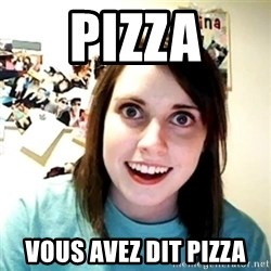 Creepy Girlfriend Meme - Pizza Vous avez dit pizza