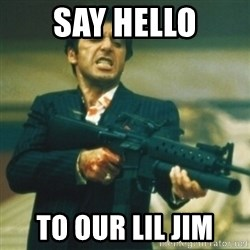 Tony Montana - SAY HELLO TO OUR LIL JIM
