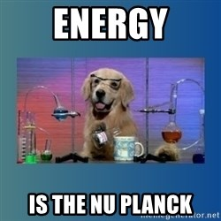 Chemistry Dog - Energy is the nu planck