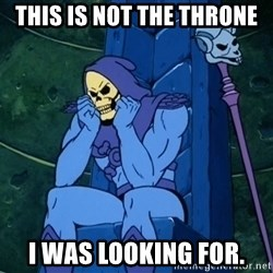 Skeletor sitting - This is not the throne i was looking for.
