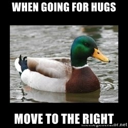 advice mallard - When going for hugs Move to the right