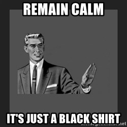 kill yourself guy blank - Remain calm It's just a black shirt