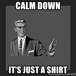 kill yourself guy blank - Calm down It's just a shirt