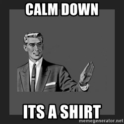 kill yourself guy blank - Calm down Its a shirt