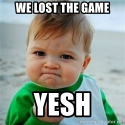baby - WE LOST THE GAME YESH