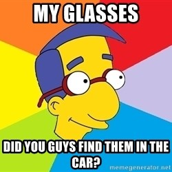 Milhouse - My Glasses Did You Guys Find Them In The Car?