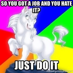 Gayy Unicorn - so you got a job and you hate it? Just do it