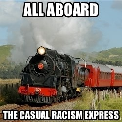 Success Train - All aboard The Casual Racism Express