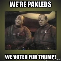 Star Trek: Pakled - we're pakleds we voted for trump!