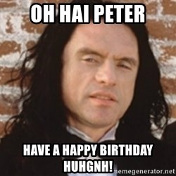 Disgusted Tommy Wiseau - Oh hai peter have a happy birthday huhgnh!